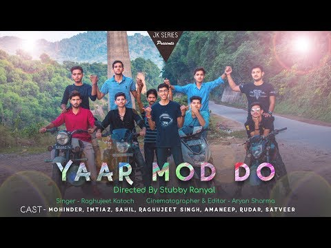 YAAR MOD DO | COVER SONG BY RAGHUJEET | DIRECTED BY STUBBY RANYAL | JK-SERIES