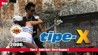 "Video TIPE - X - ""SAKIT HATI"" VERSI REGGAE (LIVE KONSER SINTANG 2006) download MP3, 3GP, MP4, WEBM, AVI, FLV Februari 2018"