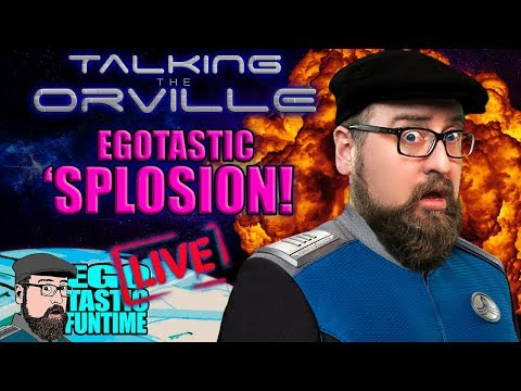 """Talking The Orville Live Egotastic """"Splosion! - HEY, FOX. RENEW THE ORVILLE PLEASE!"""