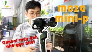 Gimbal Moza Mini P: Gimbal chống rung cho máy ảnh giá rẻ và nhỏ gọn nhất (3 in 1 gimbal)