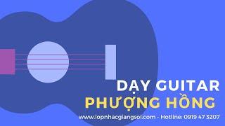 Hướng dẫn đệm hát guitar bài Phượng hồng (Nguyễn Xuân Tùng) -  Lớp nhạc Giáng Sol