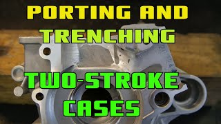 Port Matching, Porting And Trenching Two-Stroke Engine Cases