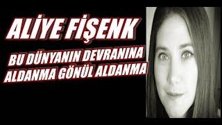 Aliye Fişenk - Bu Dünyanın Devranına ALdanma Gönül Aldanma