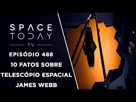 10 Fatos Sobre o Telescópio Espacial James Webb - Space Today TV Ep.488