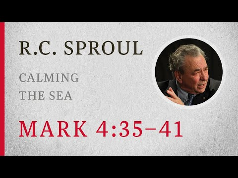 Calming The Sea (Mark 4:35–41) — A Sermon By R.C. Sproul