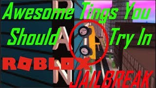 Awesome Things You Should Try In ROBLOX JAILBREAK || WOA - ROBLOX