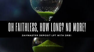 "DayMaster Deposit LPT With DrB! ""Oh Faithless, How Long? No More!"""