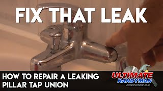 How to repair a leaking pillar tap union