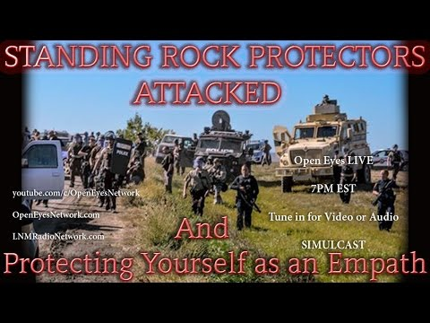 Standing Rock Protectors ATTACKED #NODAPL - Protecting Yourself as an Empath - Open Eyes 11-21-16
