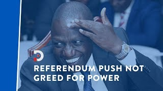 DP Ruto is wrong, push for referendum not driven by greed for gov't positions | PERSPECTIVE