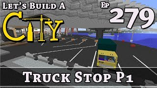 How To Build A City :: Minecraft :: Truck Stop P1 :: E279