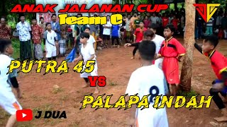 ANAK JALANAN CUP TEAM C    PUTRA 45 VS PALAPA INDAH