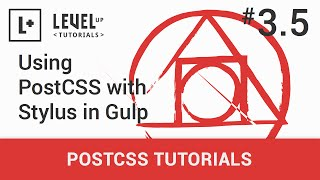 #3.5 - Using PostCSS with Stylus in Gulp - PostCSS Tutorials