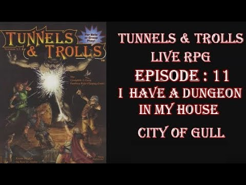 Tunnels & Trolls live rpg City of Gull 11 I have a dungeon in my house