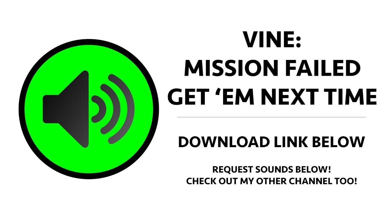 Vine Mission Failed We Ll Get Em Next Time Sound Effect