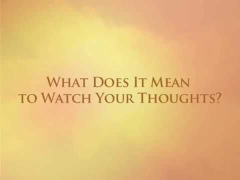 What Does It Mean To Watch Your Thoughts?