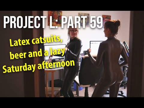 Hanging around in latex catsuits at home | Project L: Part 59