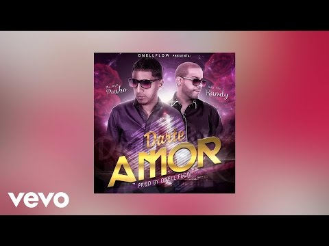 OnellFlow, Pusho & Randy - Darte Amor (AUDIO)