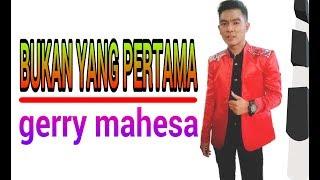 Gerry Mahesa - Bukan Yang Pertama