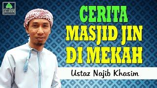 Cerita Masjid Jin Di Mekah | Ustaz Najib Khassim