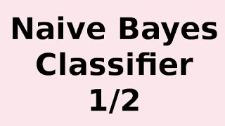 How Naive Bayes Classifier Works 1/2.. Understanding Naive Bayes and Example thumbnail