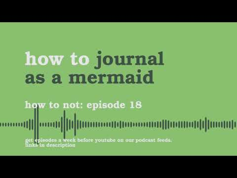 Journal as a Mermaid | How to Not - Podcast #18