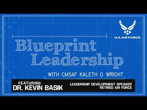 Blueprint Leadership Podcast with CMSAF Wright - Ep 05 feat. Dr. Kevin Basik