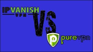 VPN COMPARISON: IPVanish & PureVPN - Which is Better?