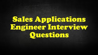 Sales Applications Engineer Interview Questions