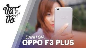 Vật Vờ  Đánh giá chi tiết OPPO F3 Plus: xứng đáng với giá tiền