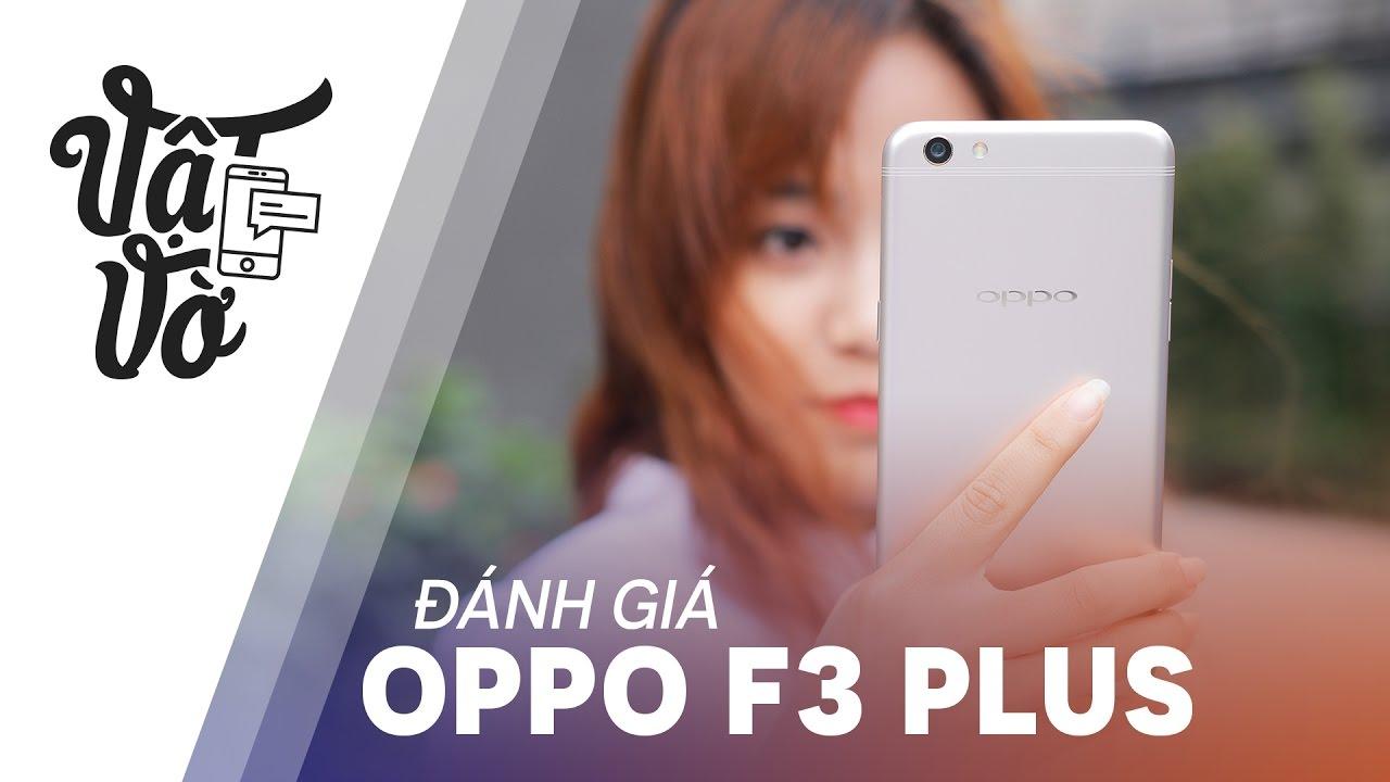 Vật Vờ| Đánh giá chi tiết OPPO F3 Plus: xứng đáng với giá tiền
