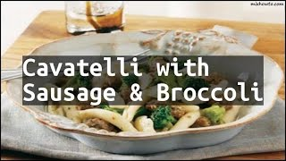 Recipe Cavatelli with Sausage & Broccoli