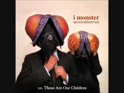 10. I MONSTER - These Are Our Children