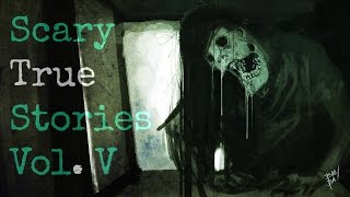 5 Scary TRUE Stories to Keep You up at Night (Vol. 5)