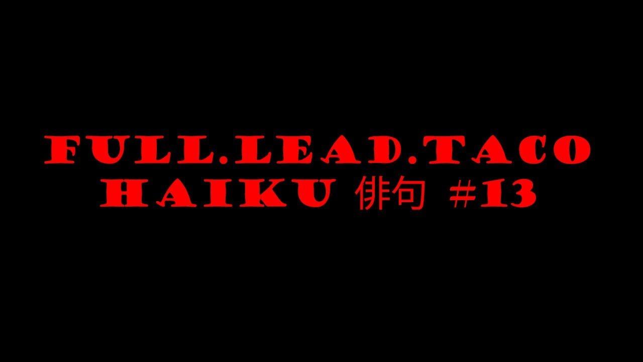 Full.Lead.Taco Haiku #13
