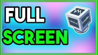 How To Make Full Screen In VirtualBox Windows 10