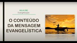 O conteúdo da mensagem evangelística   Seminarista Guilherme Goes (EBD jovens)