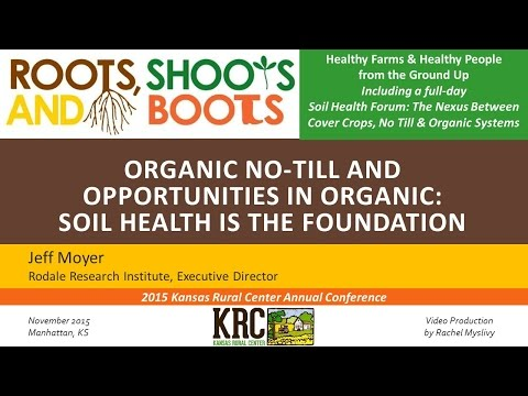 ORGANIC NO-TILL AND OPPORTUNITIES IN ORGANIC - Jeff Moyer