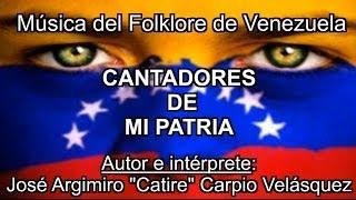 Cantadores de mi Patria.José Catire Carpio.Música de Venezuela