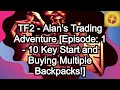 TF2 - Alan's Trading Adventure [Episode: 1 - 10 Key Start And Buying Multiple Backpacks!]