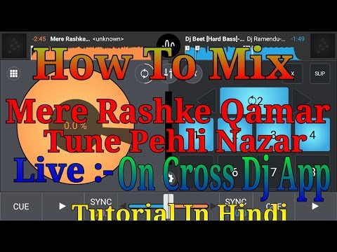How To Mix Song On Cross Dj || Mere Rashke Qamar Tune Pehli NazarMixing || Android Dj Mixer