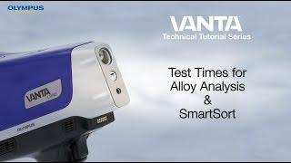 Vanta™ Technical Tutorial Series | Test Times for Alloy Analysis and SmartSort on the Vanta Analyzer