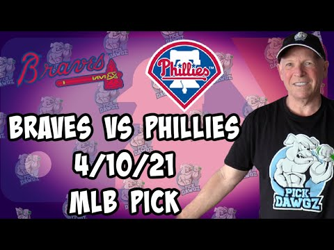 Philadelphia Phillies at Atlanta Braves 4/10/21 MLB Pick and Prediction MLB Tips Betting Pick