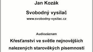 Jan Kozák: Křesťanství ve světle nejnovějších nalezených starověkých písemností
