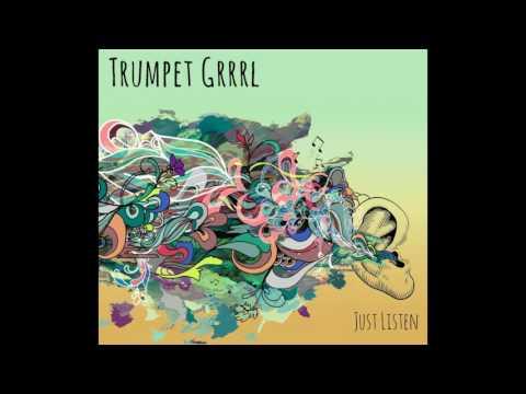 Trumpet Grrrl - Just Listen (Full Album)