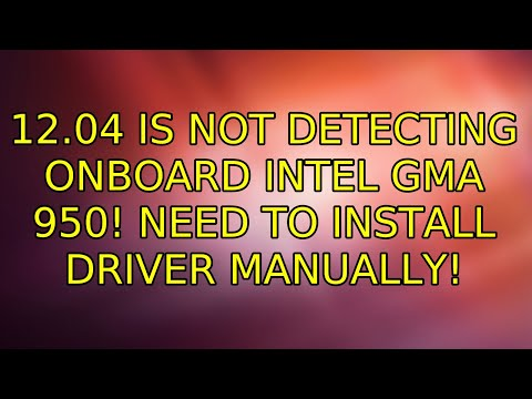 Ubuntu: 12.04 is not detecting onboard Intel GMA 950! Need to install driver Manually!