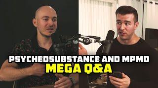 PsychedSubstance And MPMD Mega Q&A