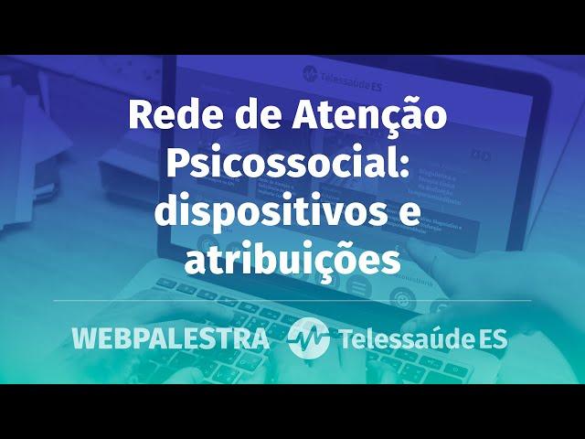 Webpalestra: Rede de Atenção Psicossocial - Dispositivos e atribuições