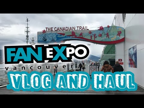 Fan Expo Vancouver 2017 👽 Vlog and Haul!