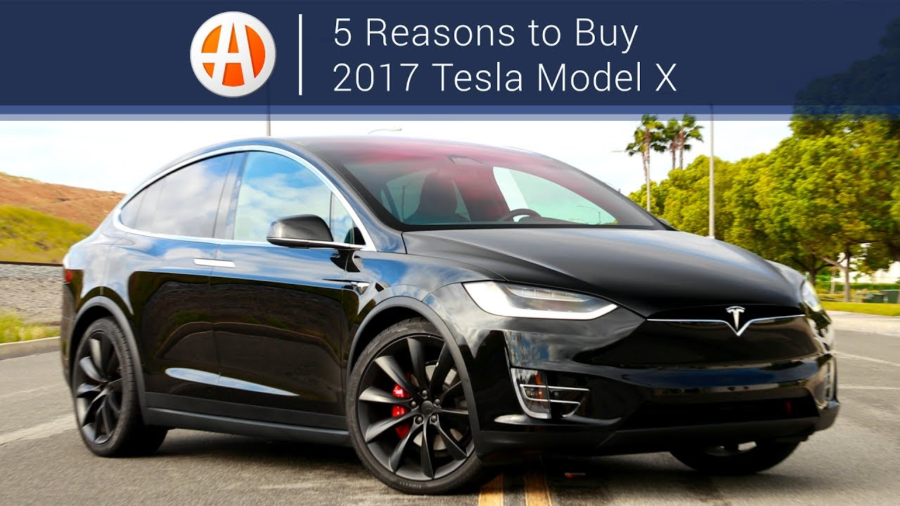 2017 Tesla Model X 5 Reasons To Autotrader